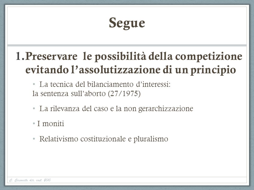 C. Casonato, dir. cost. 2010 Segue 1.Preservare le possibilità della competizione evitando lassolutizzazione di un principio La tecnica del bilanciame