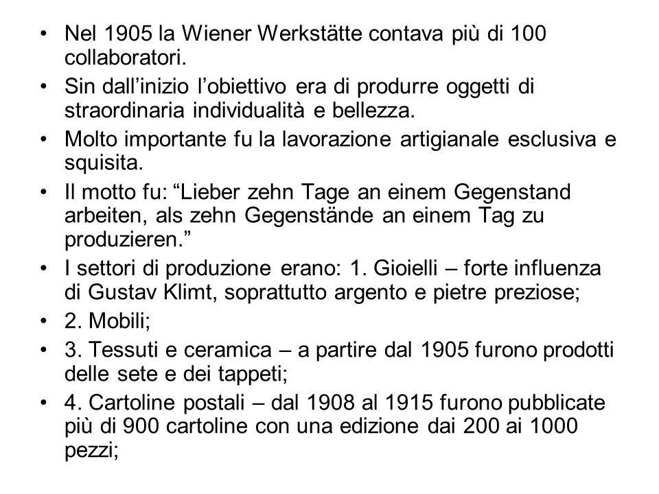 Nel 1905 la Wiener Werkstätte contava più di 100 collaboratori. Sin dallinizio lobiettivo era di produrre oggetti di straordinaria individualità e bel