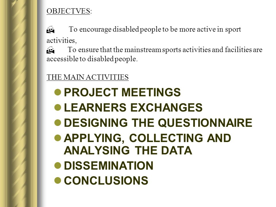 OBJECTVES: To encourage disabled people to be more active in sport activities, To ensure that the mainstream sports activities and facilities are acce