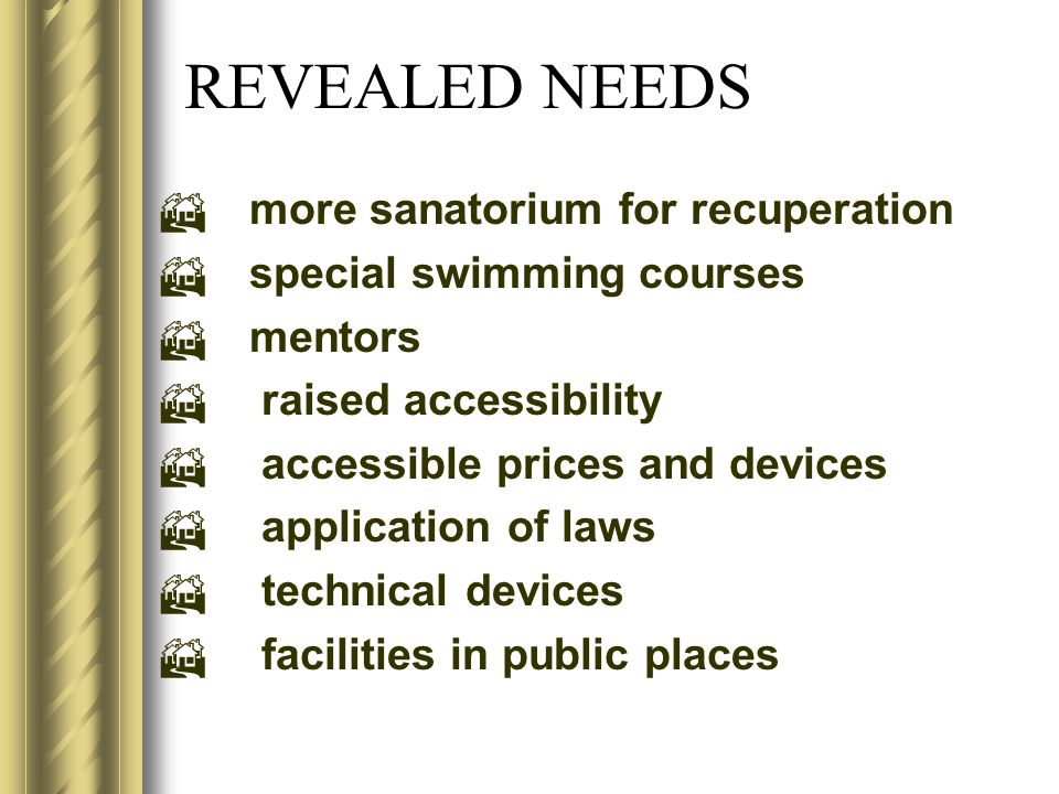 REVEALED NEEDS more sanatorium for recuperation special swimming courses mentors raised accessibility accessible prices and devices application of laws technical devices facilities in public places