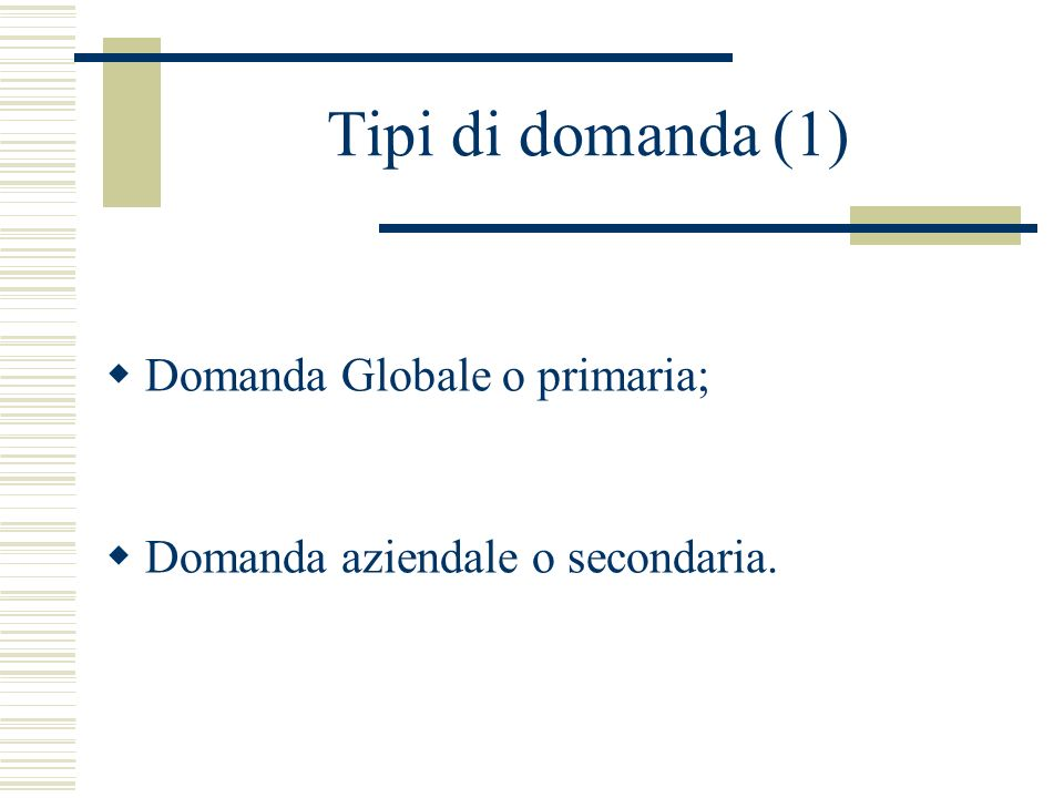 Tipi di domanda (2) Di prodotti industriali; Di beni di consumo; Durevoli; Immediati.