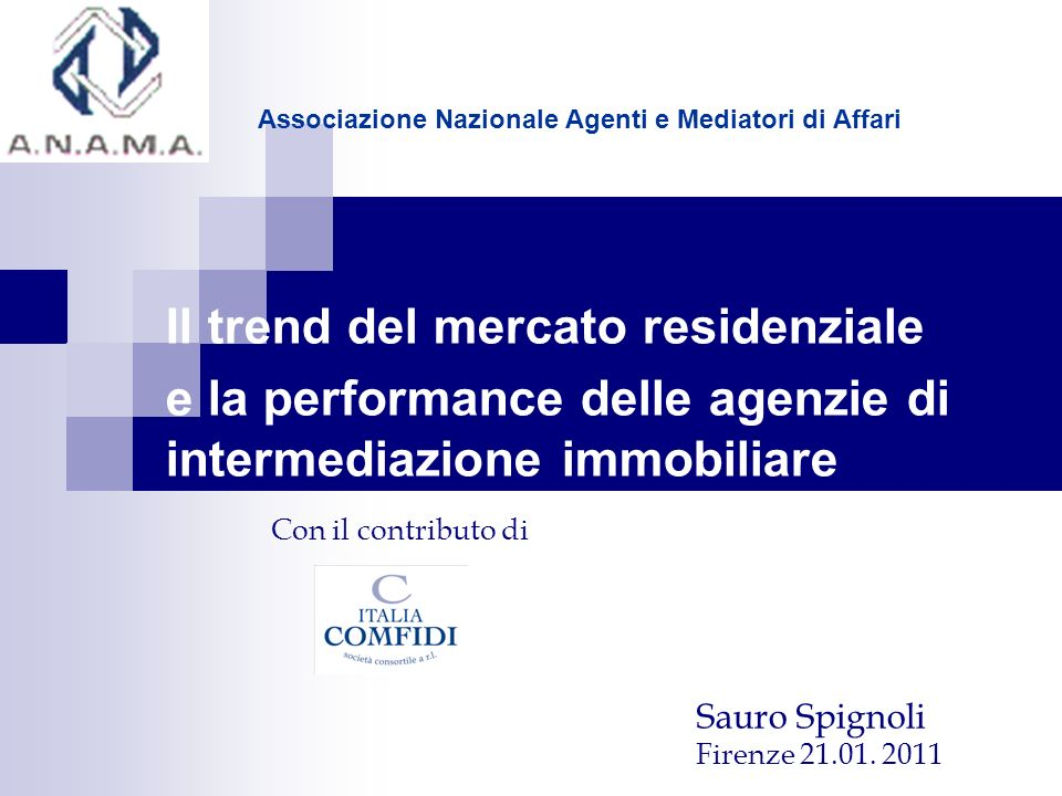 Il trend del mercato residenziale e la performance delle agenzie di intermediazione immobiliare Con il contributo di Sauro Spignoli Firenze 21.01.