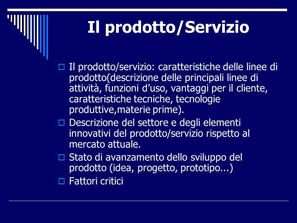 Il prodotto/Servizio Il prodotto/servizio: caratteristiche delle linee di prodotto(descrizione delle principali linee di attività, funzioni duso, vantaggi per il cliente, caratteristiche tecniche, tecnologie produttive,materie prime).