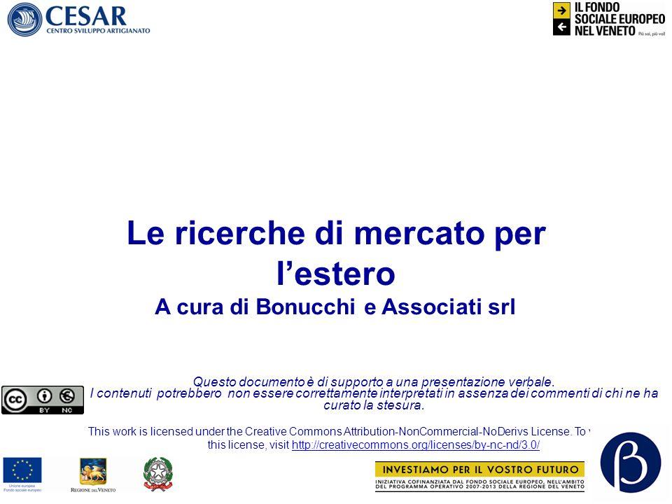 Le ricerche di mercato per lestero A cura di Bonucchi e Associati srl Questo documento è di supporto a una presentazione verbale.