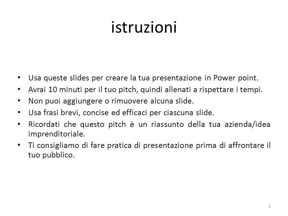istruzioni Usa queste slides per creare la tua presentazione in Power point.