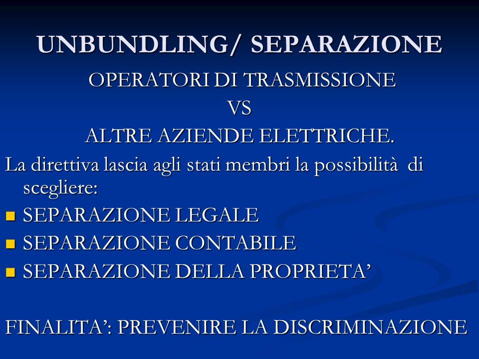 UNBUNDLING/ SEPARAZIONE OPERATORI DI TRASMISSIONE OPERATORI DI TRASMISSIONEVS ALTRE AZIENDE ELETTRICHE.