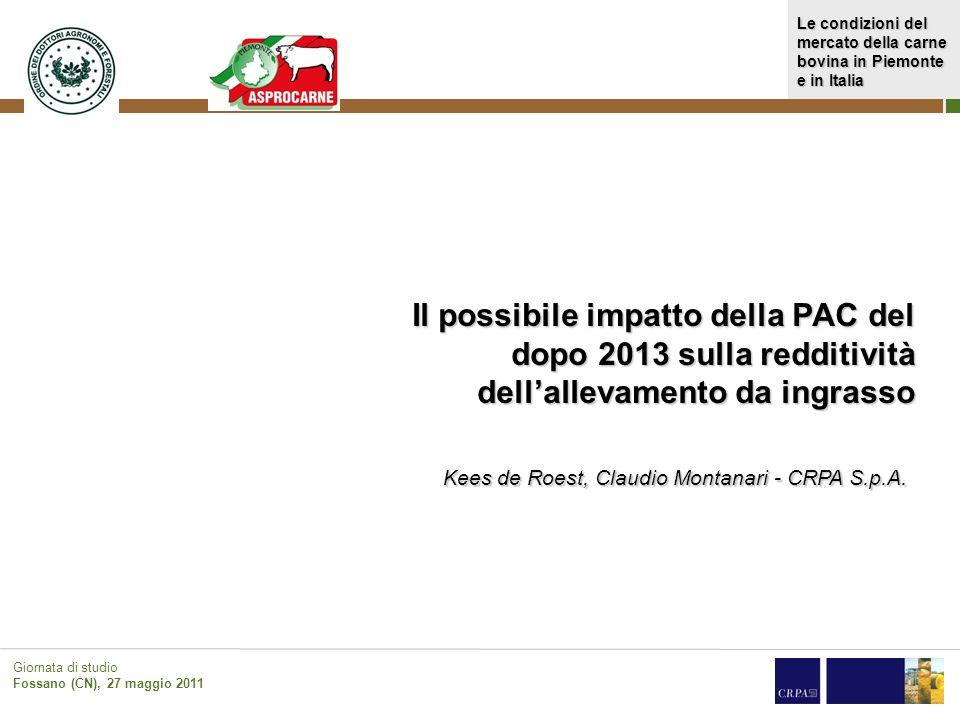Le condizioni del mercato della carne bovina in Piemonte e in Italia Giornata di studio Fossano (CN), 27 maggio 2011 Il possibile impatto della PAC de