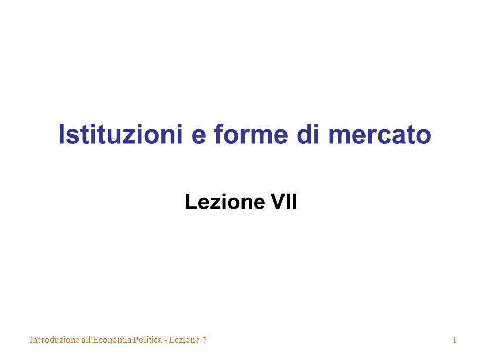 Introduzione all Economia Politica - Lezione 71 Istituzioni e forme di mercato Lezione VII