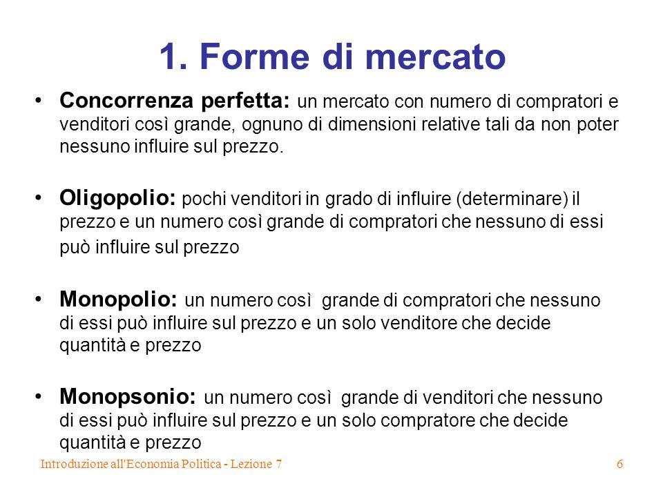 Introduzione all'Economia Politica - Lezione 76 1. Forme di mercato Concorrenza perfetta: un mercato con numero di compratori e venditori così grande,