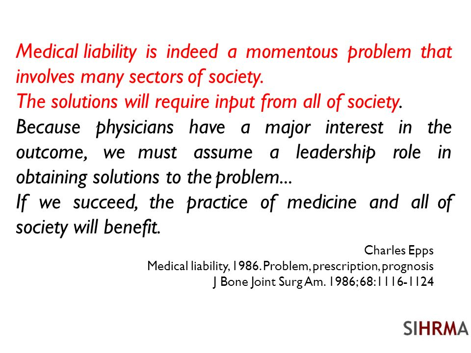 Charles Epps Medical liability, 1986. Problem, prescription, prognosis J Bone Joint Surg Am. 1986; 68:1116-1124 Medical liability is indeed a momentou