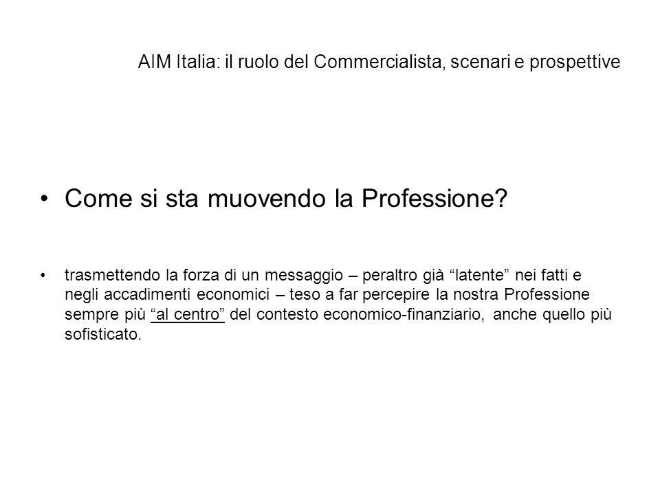 AIM Italia: il ruolo del Commercialista, scenari e prospettive Come si sta muovendo la Professione? trasmettendo la forza di un messaggio – peraltro g