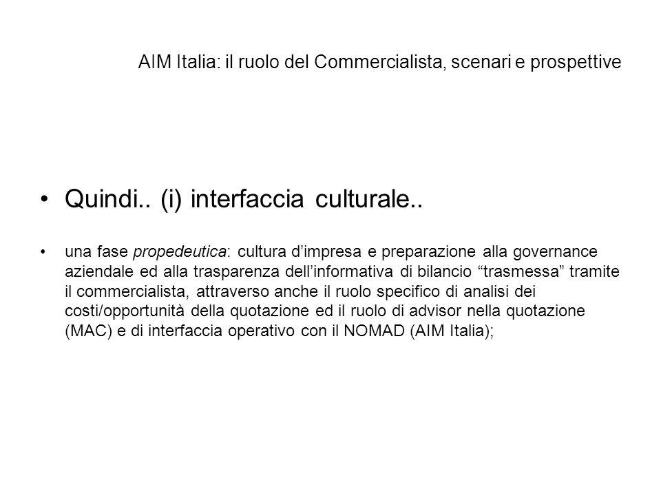 AIM Italia: il ruolo del Commercialista, scenari e prospettive Quindi.. (i) interfaccia culturale.. una fase propedeutica: cultura dimpresa e preparaz