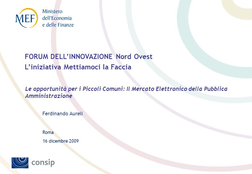 Roma Ferdinando Aureli 16 dicembre 2009 FORUM DELLINNOVAZIONE Nord Ovest Liniziativa Mettiamoci la Faccia Le opportunità per i Piccoli Comuni: Il Merc