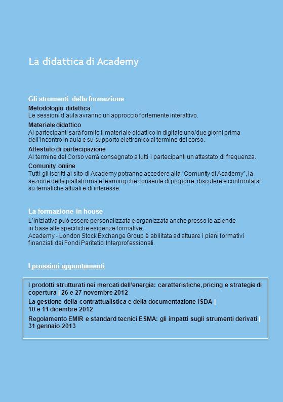 La didattica di Academy Gli strumenti della formazione Metodologia didattica Le sessioni daula avranno un approccio fortemente interattivo. Materiale