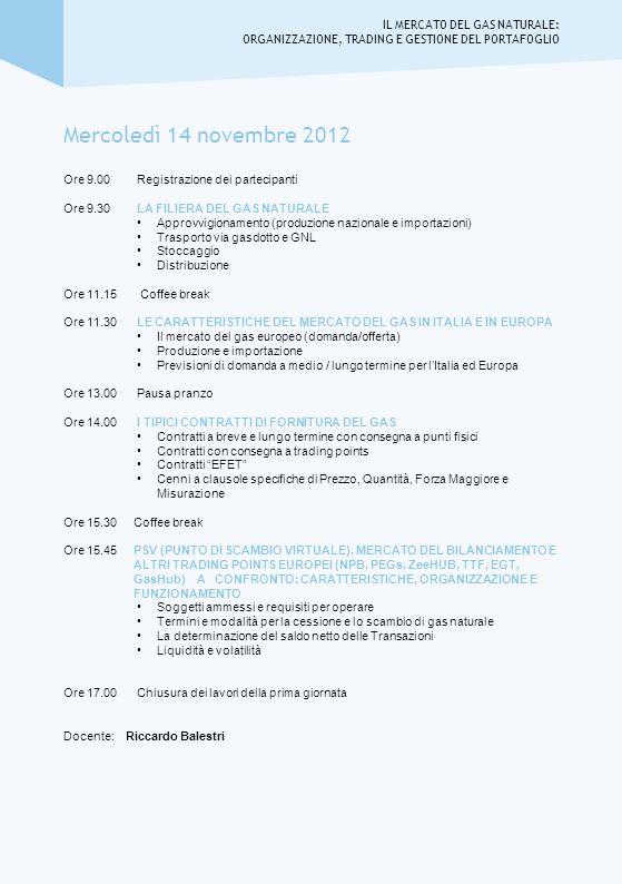 Mercoledì 14 novembre 2012 Ore 9.00 Registrazione dei partecipanti Ore 9.30 LA FILIERA DEL GAS NATURALE Approvvigionamento (produzione nazionale e imp
