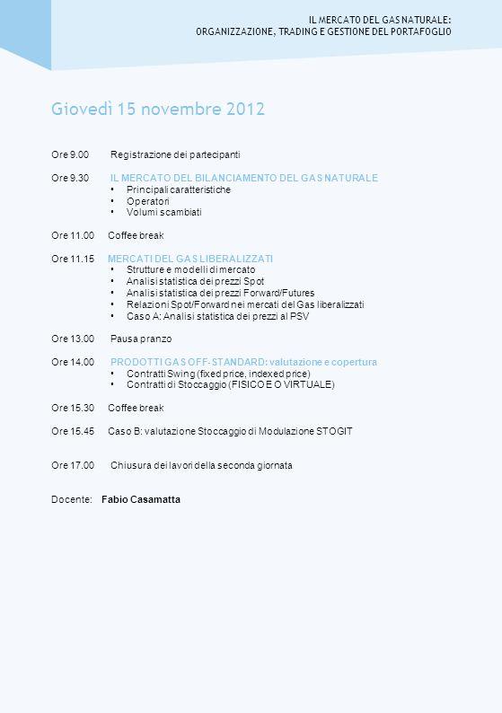 Giovedì 15 novembre 2012 Ore 9.00 Registrazione dei partecipanti Ore 9.30 IL MERCATO DEL BILANCIAMENTO DEL GAS NATURALE Principali caratteristiche Ope