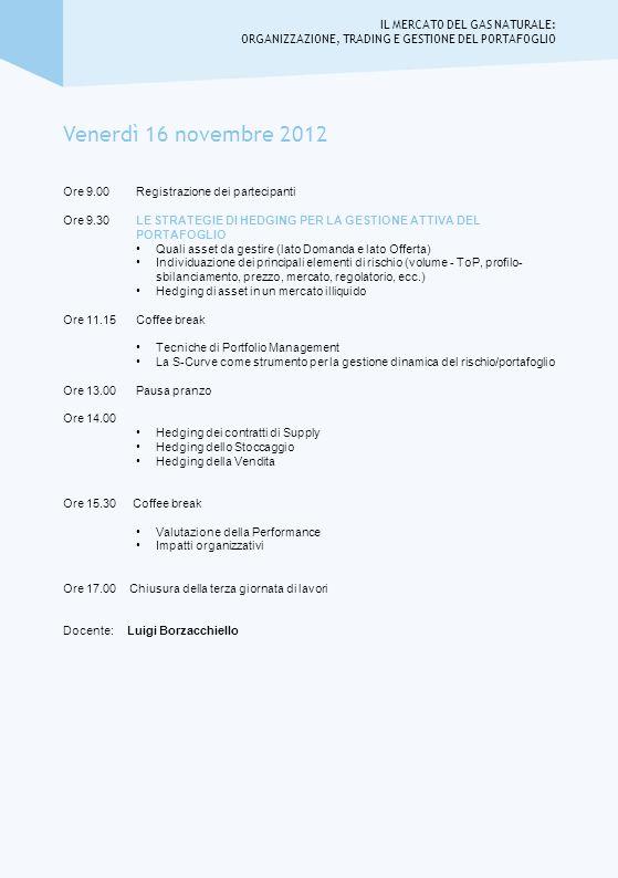 Venerdì 16 novembre 2012 Ore 9.00 Registrazione dei partecipanti Ore 9.30 LE STRATEGIE DI HEDGING PER LA GESTIONE ATTIVA DEL PORTAFOGLIO Quali asset d