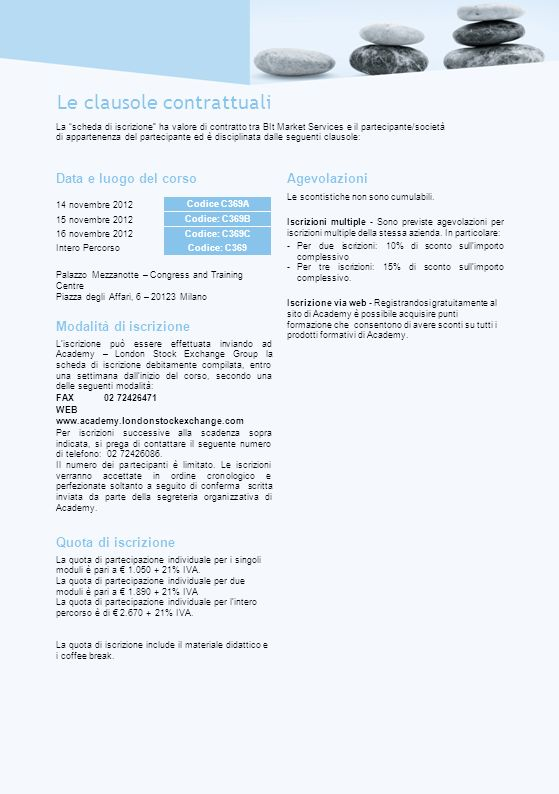 La scheda di iscrizione ha valore di contratto tra BIt Market Services e il partecipante/società di appartenenza del partecipante ed è disciplinata da