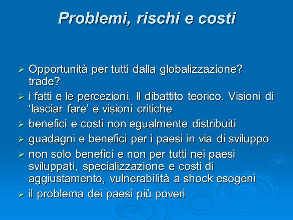 Problemi, rischi e costi Opportunità per tutti dalla globalizzazione.