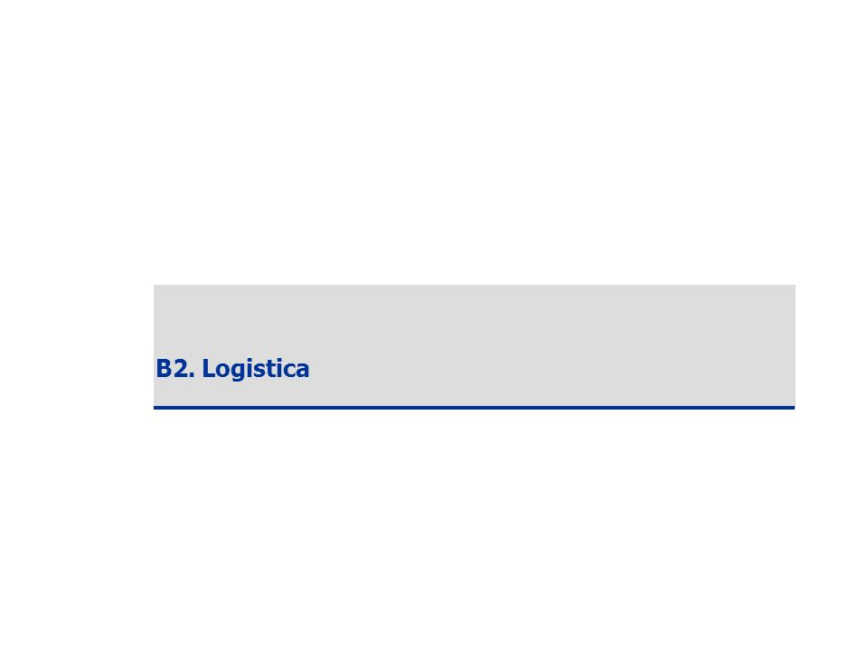 Copyright ANCE – SDA Bocconi 2006 15 B2. Logistica