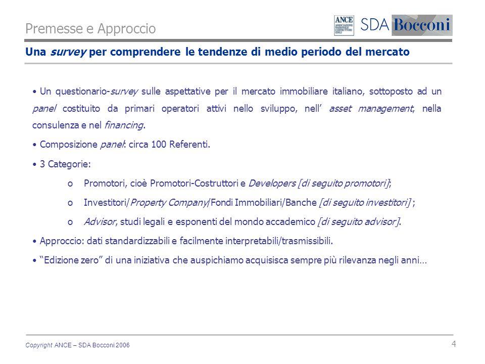 Copyright ANCE – SDA Bocconi 2006 4 Una survey per comprendere le tendenze di medio periodo del mercato Un questionario-survey sulle aspettative per il mercato immobiliare italiano, sottoposto ad un panel costituito da primari operatori attivi nello sviluppo, nell asset management, nella consulenza e nel financing.