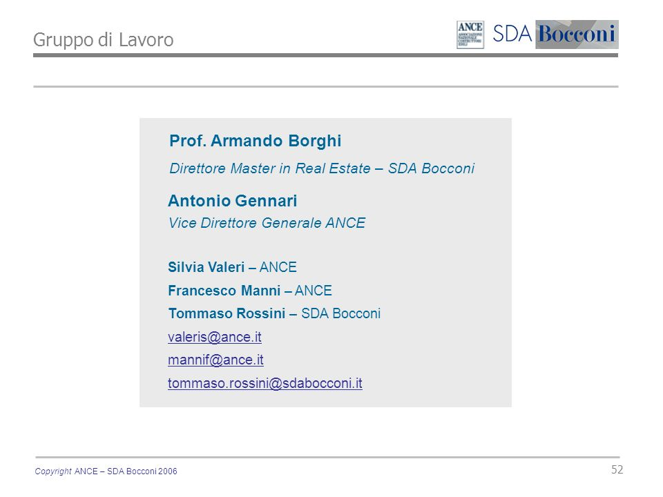 Copyright ANCE – SDA Bocconi 2006 52 Antonio Gennari Vice Direttore Generale ANCE Silvia Valeri – ANCE Francesco Manni – ANCE Tommaso Rossini – SDA Bocconi valeris@ance.it mannif@ance.it tommaso.rossini@sdabocconi.it Prof.