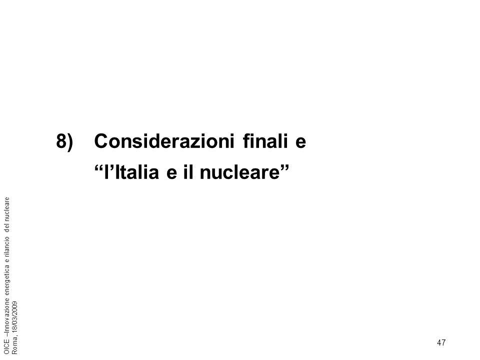 47 OICE –Innovazione energetica e rilancio del nucleare Roma, 18/03/2009 8)Considerazioni finali e lItalia e il nucleare