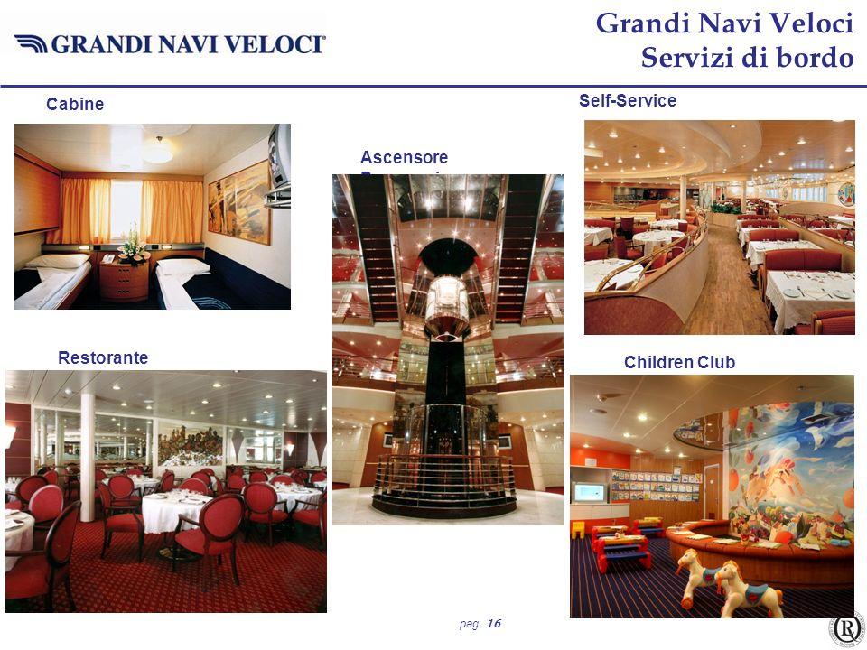 pag. 16 Cabine Ascensore Panoramico Restorante Children Club Self-Service Grandi Navi Veloci Servizi di bordo