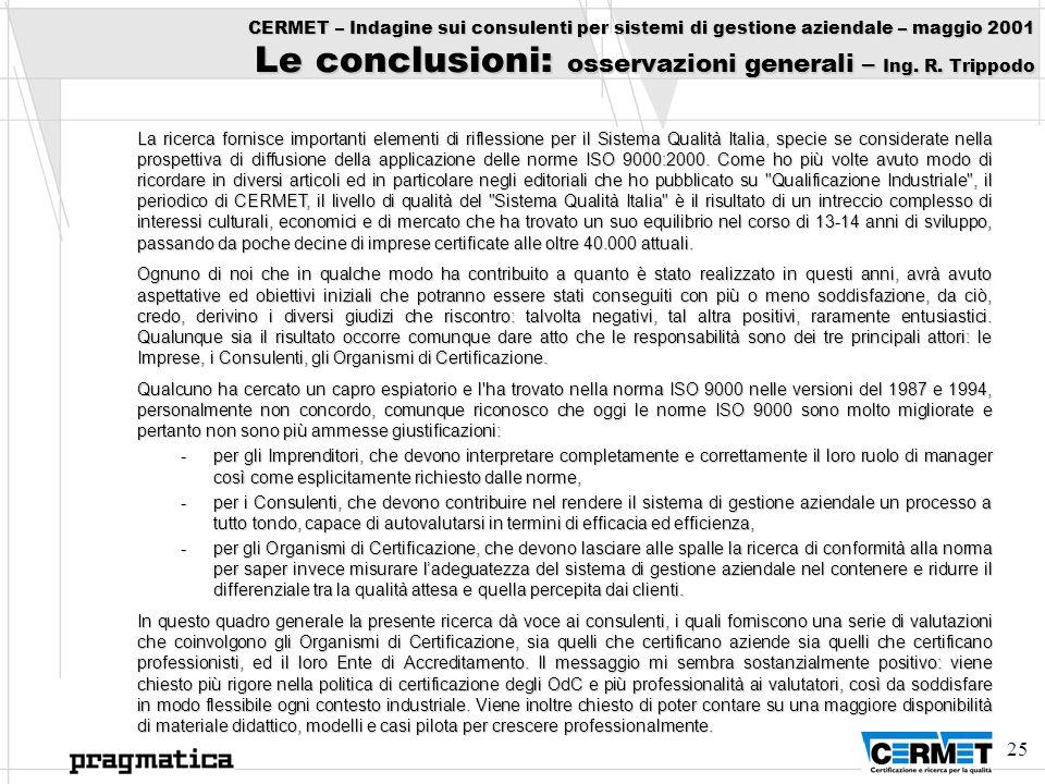 25 CERMET – Indagine sui consulenti per sistemi di gestione aziendale – maggio 2001 Le conclusioni: osservazioni generali – Ing. R. Trippodo La ricerc