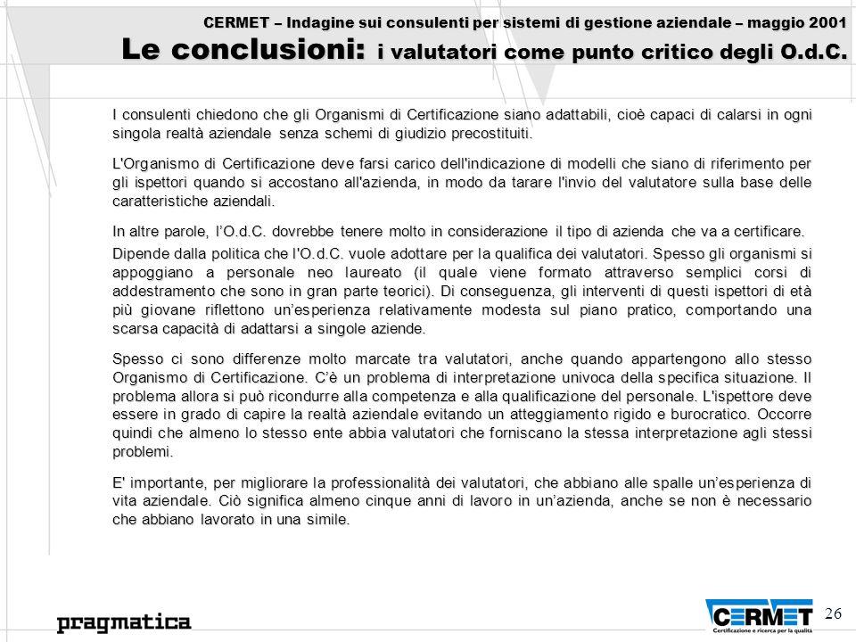 26 CERMET – Indagine sui consulenti per sistemi di gestione aziendale – maggio 2001 Le conclusioni: i valutatori come punto critico degli O.d.C. I con