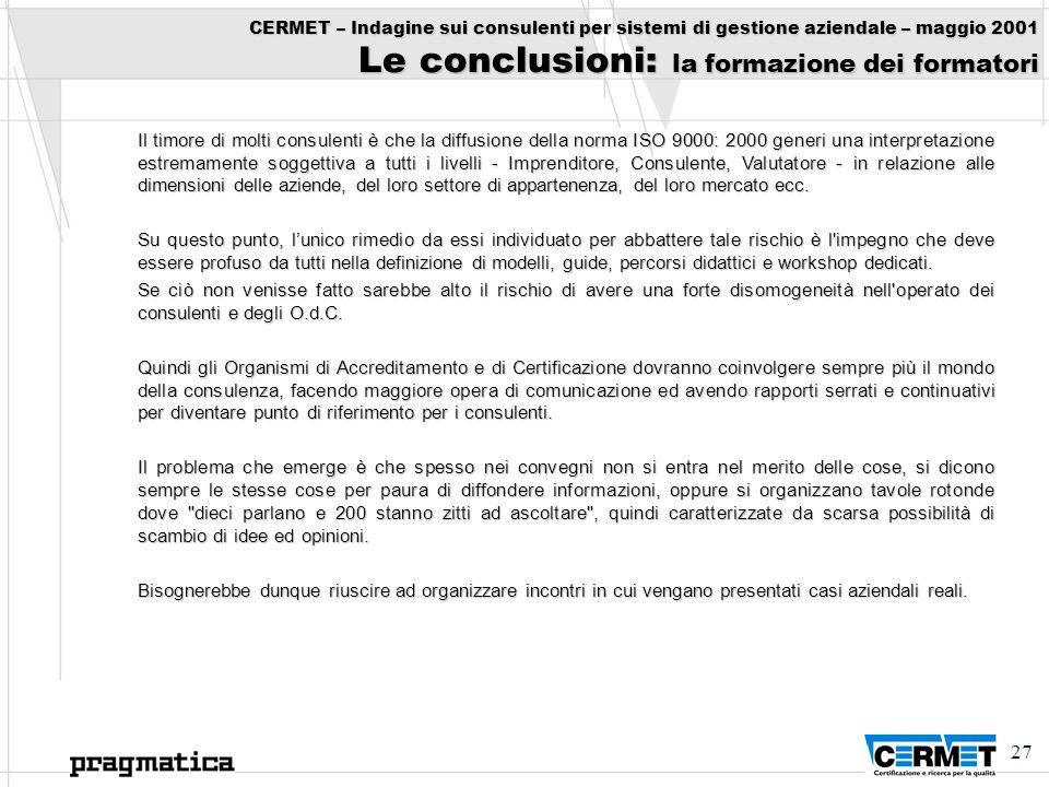 27 CERMET – Indagine sui consulenti per sistemi di gestione aziendale – maggio 2001 Le conclusioni: la formazione dei formatori Il timore di molti con