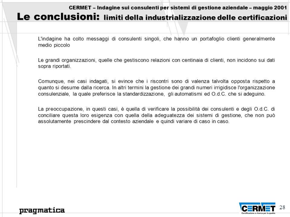 28 CERMET – Indagine sui consulenti per sistemi di gestione aziendale – maggio 2001 Le conclusioni: limiti della industrializzazione delle certificazi