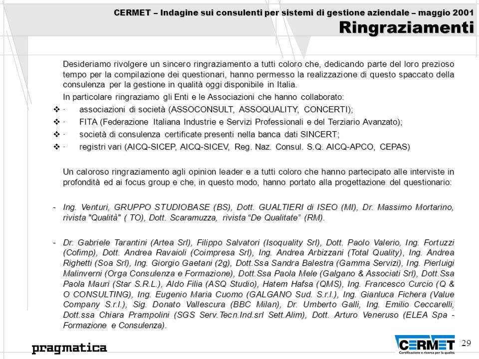 29 CERMET – Indagine sui consulenti per sistemi di gestione aziendale – maggio 2001 Ringraziamenti Desideriamo rivolgere un sincero ringraziamento a t