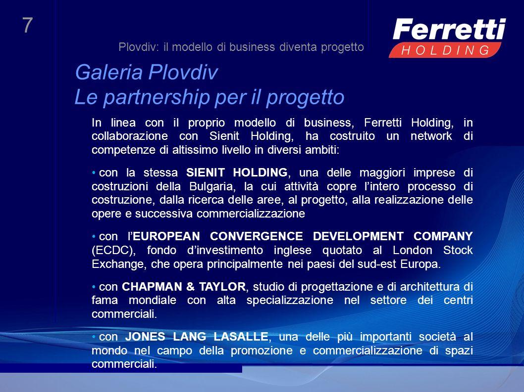 7 Galeria Plovdiv Le partnership per il progetto In linea con il proprio modello di business, Ferretti Holding, in collaborazione con Sienit Holding,