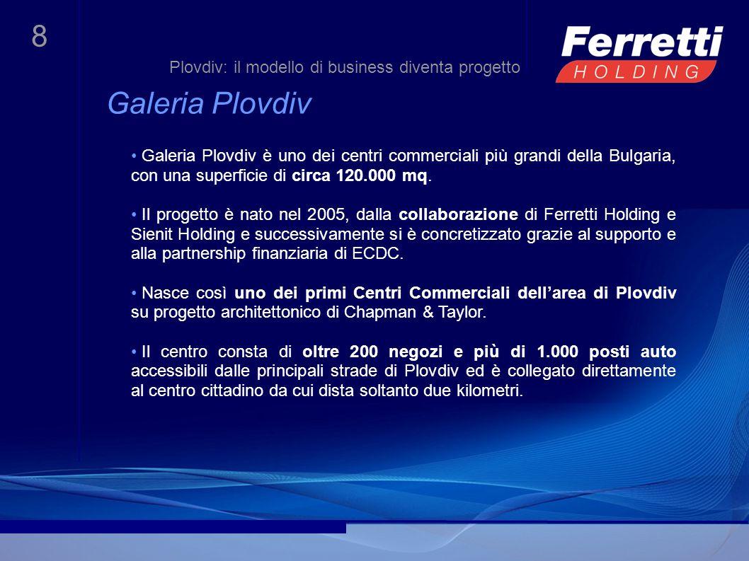 8 Galeria Plovdiv Galeria Plovdiv è uno dei centri commerciali più grandi della Bulgaria, con una superficie di circa 120.000 mq. Il progetto è nato n