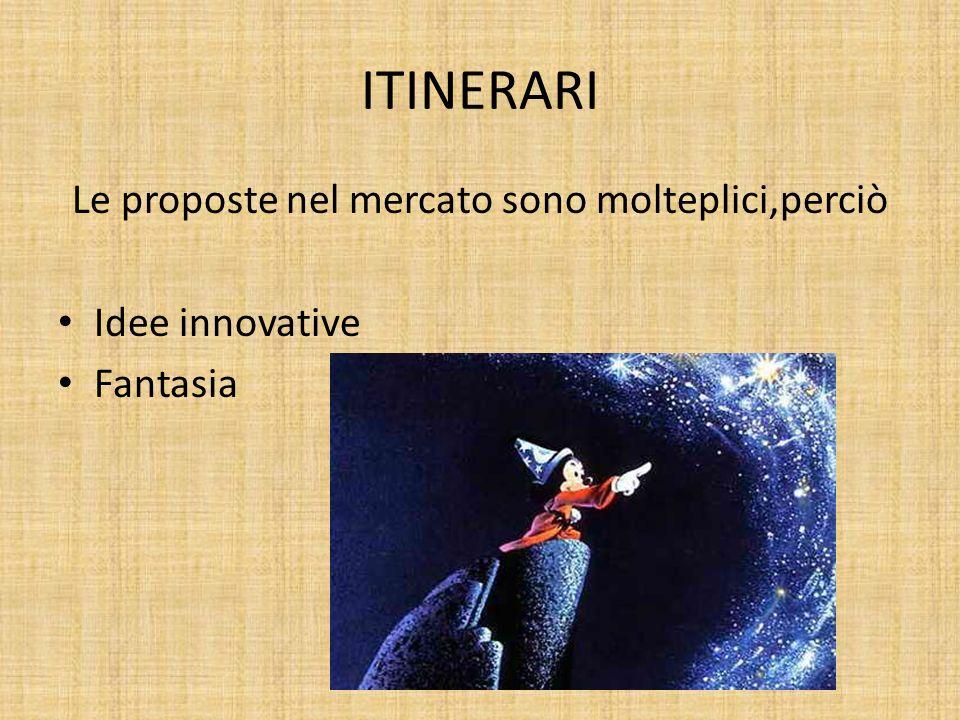 ITINERARI Le proposte nel mercato sono molteplici,perciò Idee innovative Fantasia
