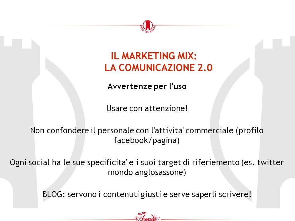IL MARKETING MIX: LA COMUNICAZIONE 2.0 Avvertenze per l'uso Usare con attenzione! Non confondere il personale con l'attivita' commerciale (profilo fac