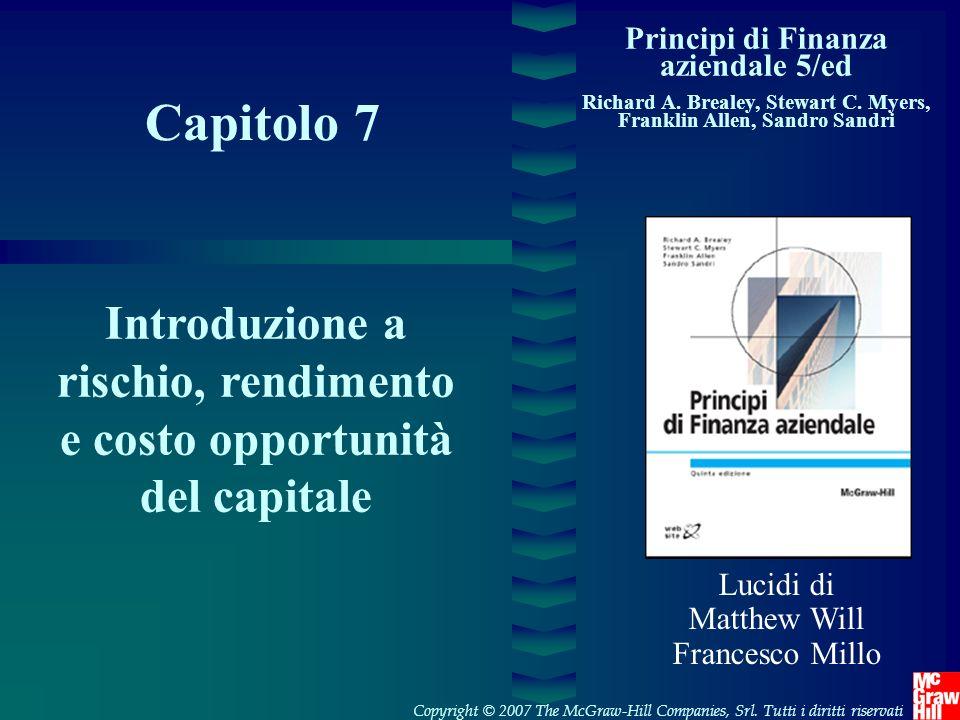 Capitolo 7 Principi di Finanza aziendale 5/ed Richard A. Brealey, Stewart C. Myers, Franklin Allen, Sandro Sandri Introduzione a rischio, rendimento e