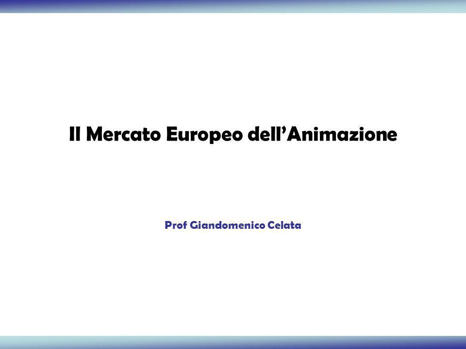 Il Mercato Europeo dellAnimazione Prof Giandomenico Celata