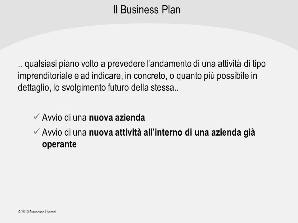 | R a g i o n e S o c i a l e | © 2010 Francesca Liverani Il Business Plan.. qualsiasi piano volto a prevedere landamento di una attività di tipo impr