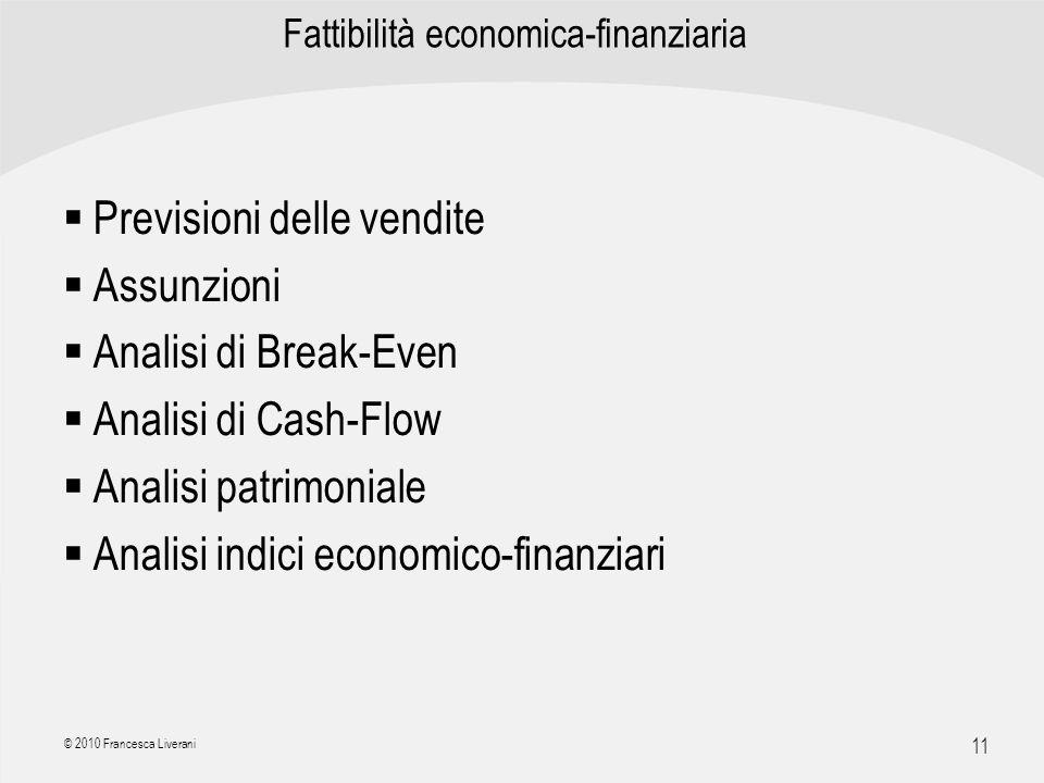 | R a g i o n e S o c i a l e | 11 © 2010 Francesca Liverani Fattibilità economica-finanziaria Previsioni delle vendite Assunzioni Analisi di Break-Ev