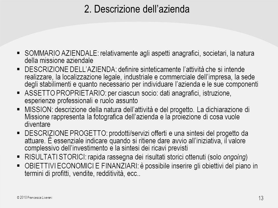 | R a g i o n e S o c i a l e | 13 © 2010 Francesca Liverani 2. Descrizione dellazienda SOMMARIO AZIENDALE: relativamente agli aspetti anagrafici, soc