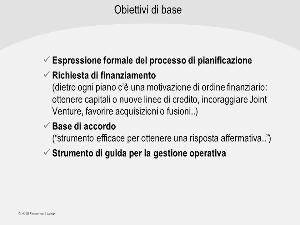 | R a g i o n e S o c i a l e | © 2010 Francesca Liverani Obiettivi di base Espressione formale del processo di pianificazione Richiesta di finanziame