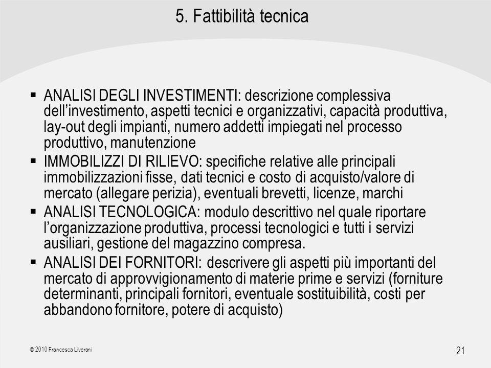 | R a g i o n e S o c i a l e | 21 © 2010 Francesca Liverani 5. Fattibilità tecnica ANALISI DEGLI INVESTIMENTI: descrizione complessiva dellinvestimen