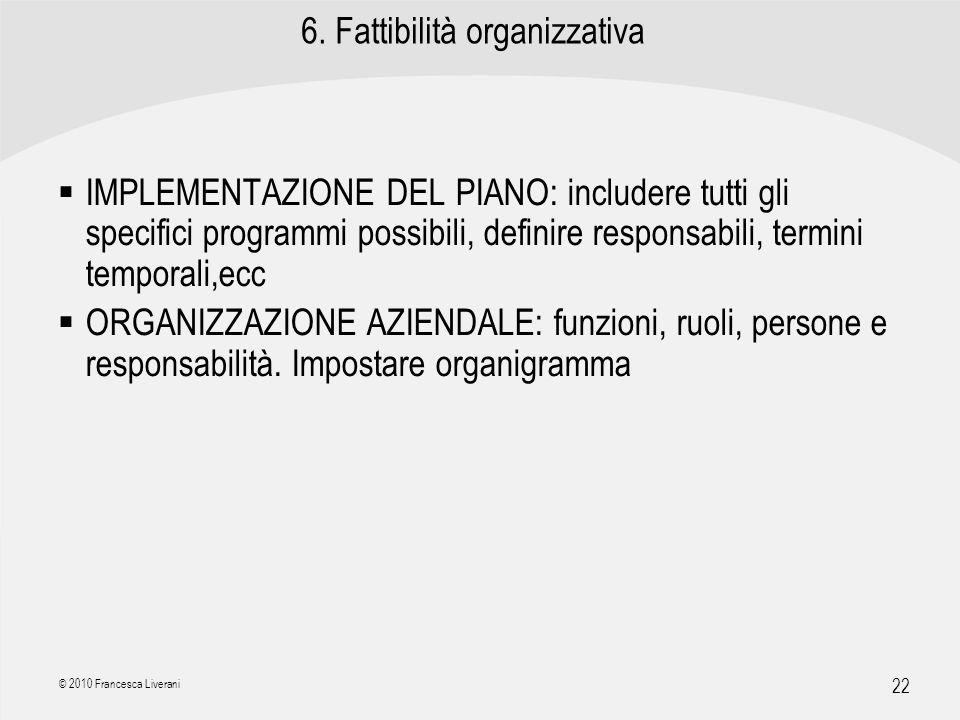 | R a g i o n e S o c i a l e | 22 © 2010 Francesca Liverani 6. Fattibilità organizzativa IMPLEMENTAZIONE DEL PIANO: includere tutti gli specifici pro