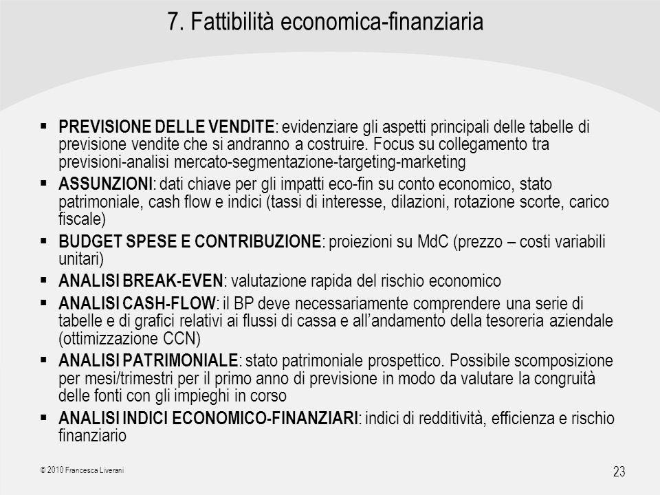 | R a g i o n e S o c i a l e | 23 © 2010 Francesca Liverani 7. Fattibilità economica-finanziaria PREVISIONE DELLE VENDITE : evidenziare gli aspetti p