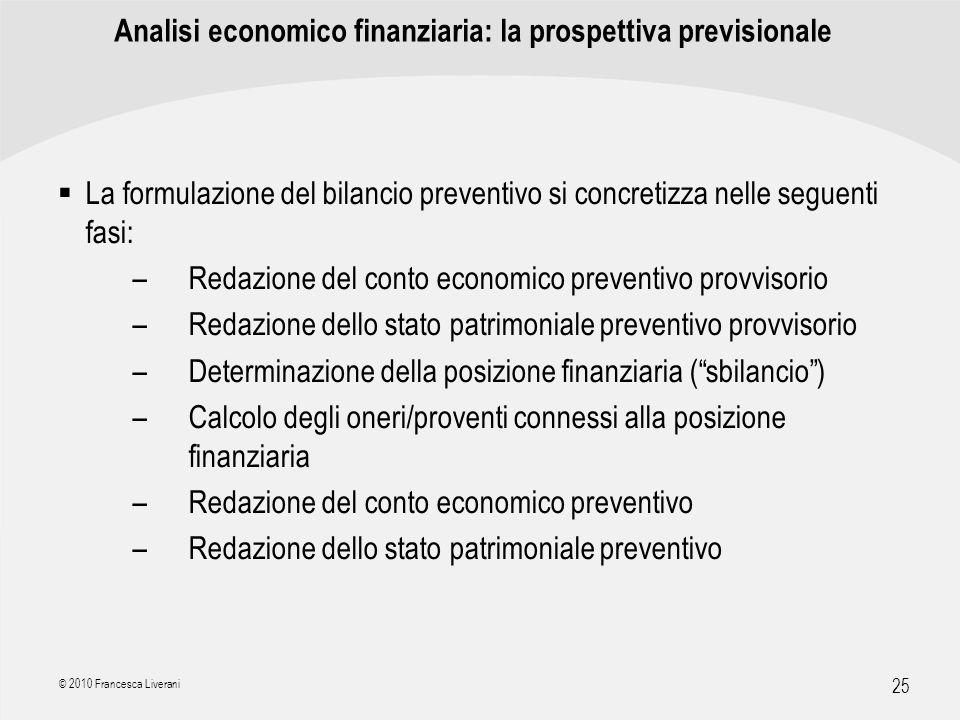 | R a g i o n e S o c i a l e | 25 © 2010 Francesca Liverani Analisi economico finanziaria: la prospettiva previsionale La formulazione del bilancio p