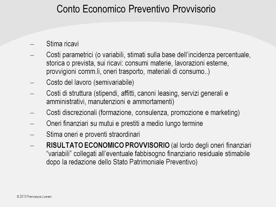 | R a g i o n e S o c i a l e | © 2010 Francesca Liverani Conto Economico Preventivo Provvisorio – Stima ricavi – Costi parametrici (o variabili, stim