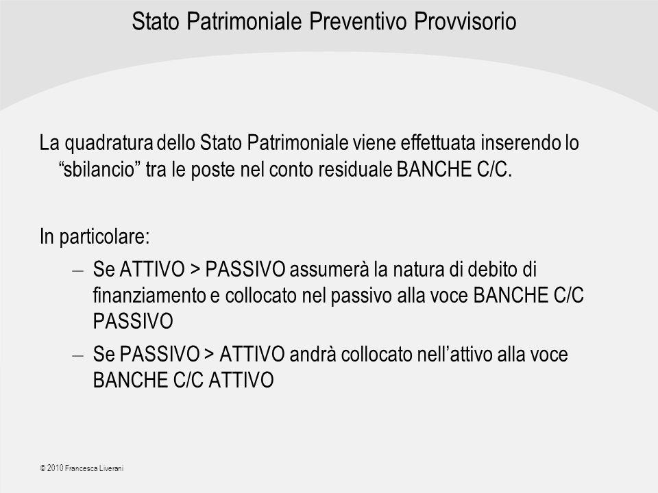 | R a g i o n e S o c i a l e | © 2010 Francesca Liverani Stato Patrimoniale Preventivo Provvisorio La quadratura dello Stato Patrimoniale viene effet