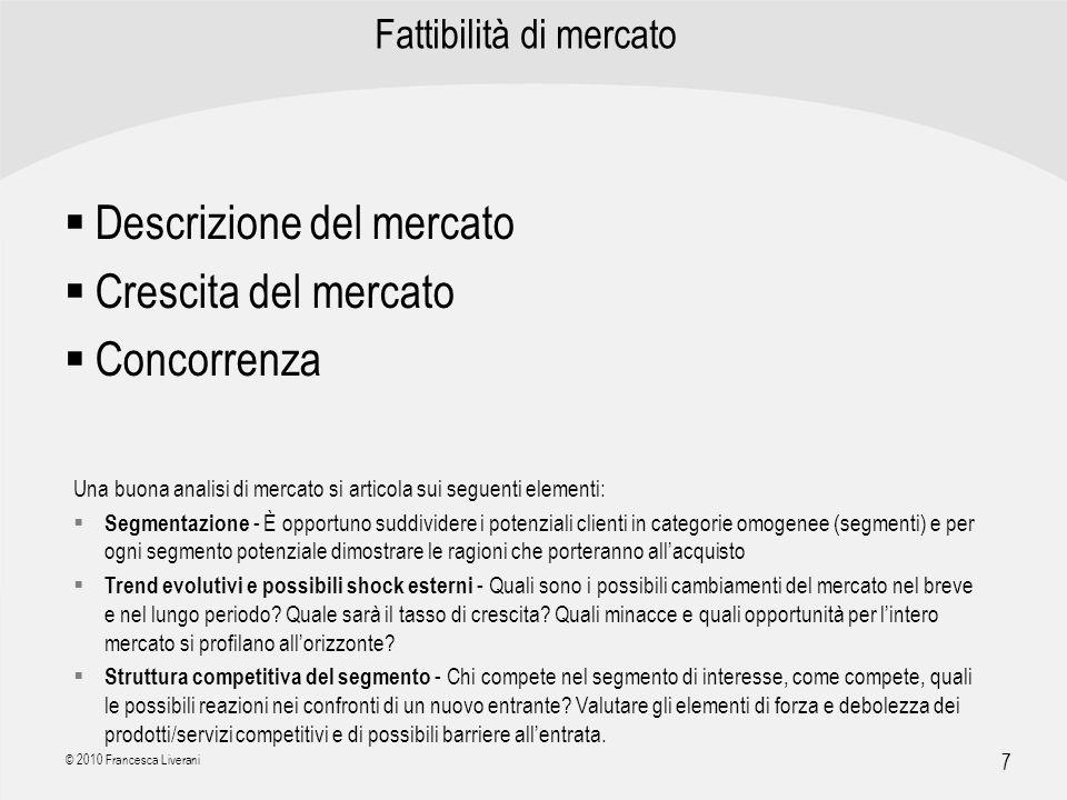 | R a g i o n e S o c i a l e | 7 © 2010 Francesca Liverani Fattibilità di mercato Descrizione del mercato Crescita del mercato Concorrenza Una buona